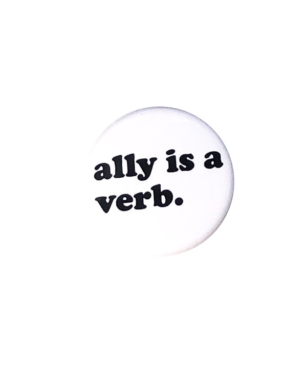 Ally is a Verb Pin-back Button