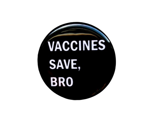 Vaccines Save, Bro Pin-back Button