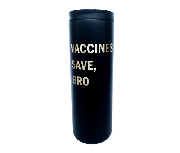 Vaccines Save, Bro Tumbler (Black)
