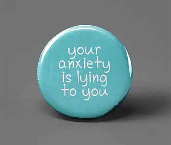 Anxiety is Lying Pin-back Button
