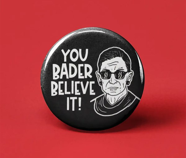 You Bader Believe It Pin-back Button