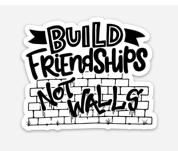 Build Friendships, Not Walls Vinyl Sticker