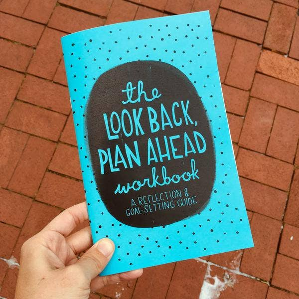 The Look Back Plan Ahead Workbook: Reflection and Goal Setting