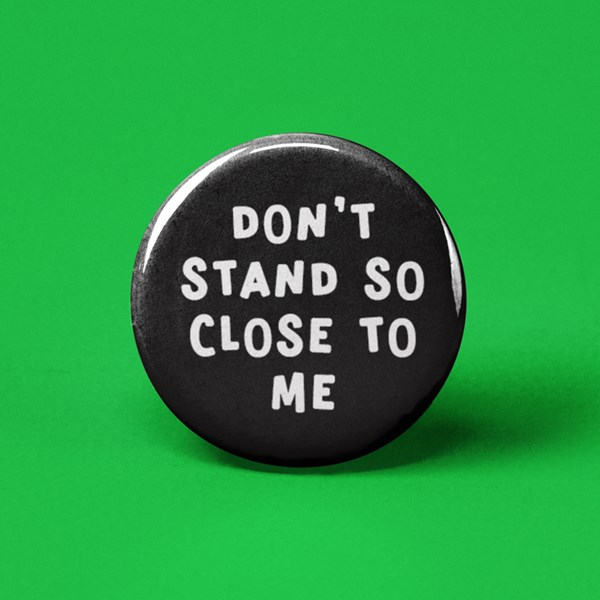 Don't Stand So Close Pin-back Button
