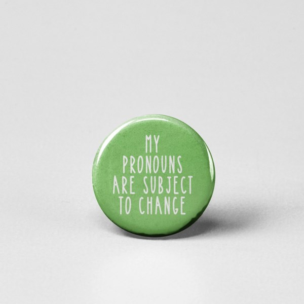 My Pronouns are Subject to Change Pin-back Button
